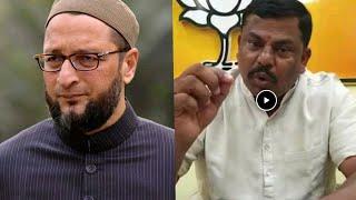 ओवैसी का अड्डा हैदराबाद अब आतंक का अड्डा बनता जा रहा है : भाजपा विधायक टाइगर राजा सिंह की