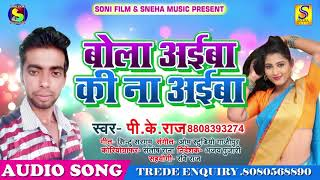 (2018) का सुपर हीट Song -  Bola Aiba Ki Na Aiba - बोला अइबा की ना - P. K .Raj - New Bhojpuri Song