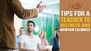 Watch Tips for a Teacher to Distress and Maintain Calmness