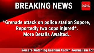 #Flash*Grenade attack on police station Sopore, Reportedly two cops injured*.More Details Awaited
