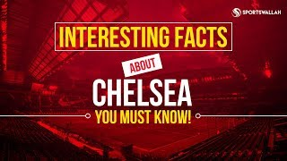 Interesting Facts About Chelsea You Should Know! - What The Fact!