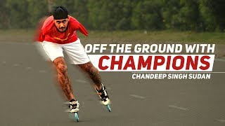 Off The Ground With Champions - Chandeep Singh Sudan