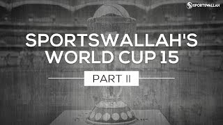 Sportswallah's World Cup 15: Part II