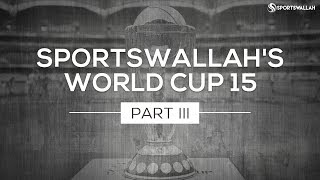 Sportswallah's World Cup 15: Part III