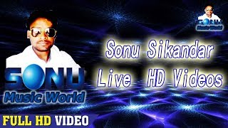 Sonu Sikandar Live !! Sonu Sikandar Live HD Videos