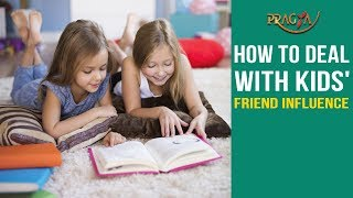 How to Deal with Kids' Friend Influence