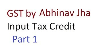 CA Final GST Input Tax Credit ITC Part 1 by Abhinav Jha Sir