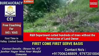R&B Department cutted hundreds of trees without the Permission of Land Owner