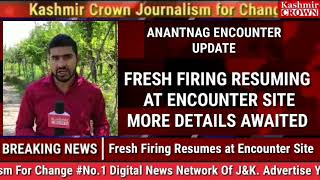 Anantnag encounter updateFresh firing Resuming at Encounter Site more details awaited