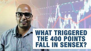What triggered the 400 points fall in Sensex?