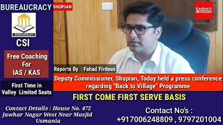 "Deputy Commissioner, Shopian, today held a press conference regarding ""Back to Village"" Programme"