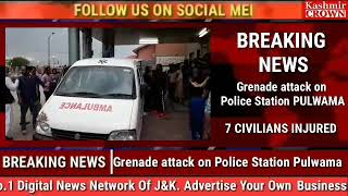 Grenade attack on Police Station Pulwama 7 CIVILIANS  INJURED more details awaited