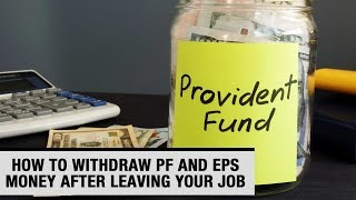 How to withdraw PF and EPS money after leaving your job