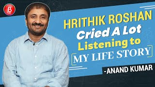 Hrithik Roshan CRIED A Lot Listening To My Life Story Anand Kumar