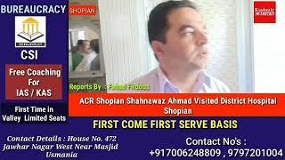 ACR Shopian Shahnawaz Ahmad Visited District Hospital Shopian