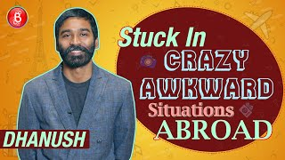 Dhanush Gets Stuck In Crazy Awkward Situations Abroad