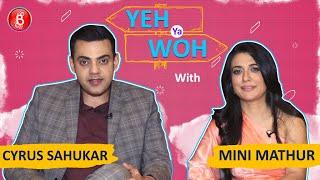 Yeh Ya Woh: Mini Mathur & Cyrus Sahukars Personal Secrets Revealed