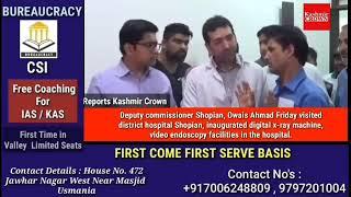 DC Shopian visited District hospital Shopian, inaugurated digital x-ray machine
