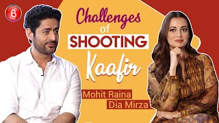 Dia Mirza & Mohit Raina REVEAL The Challenges Of Shooting 'Kaafir'