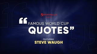 Famous World Cup Quotes ft. Steve Waugh