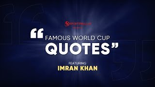 Famous World Cup Quotes ft. Imran Khan