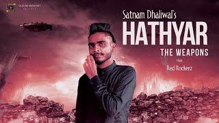 HATHYAR : Satnam Dhaliwal | Official Music Video | Latest Punjabi Songs 2019