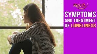 Symptoms and Treatment of Loneliness
