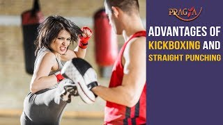 Advantages of Kickboxing and Straight Punching