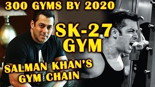Salman Khan To Open 300 Gyms Across India By 2020 Under SK-27