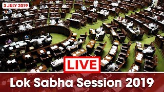 Watch Live! | Lok Sabha Session 2019 | 3rd July 2019 | New Delhi, India