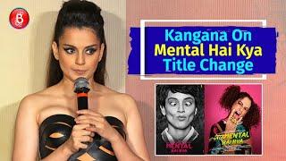Kangana Ranauts Strong Reaction On Title Change Of Mental Hai Kya