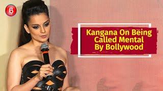 Kangana Ranauts Shocking Reaction On Being Called Mental By Bollywood