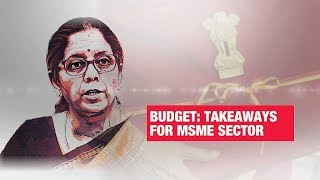 Key takeaways for MSME sector from Sitharaman's budget | BUDGET 2019 | Economic Times