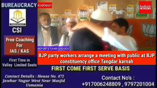 BJP party workers arrange a meeting with public at BJP constituency office Tangdar karnah