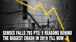 Sensex falls 793 pts: 5 reasons behind the biggest crash in 2019 till now