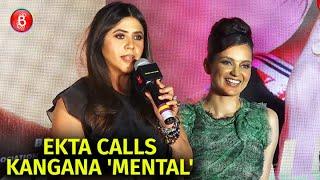 Ekta Kapoor Calls Kangana Ranaut A Proud 'Mental'