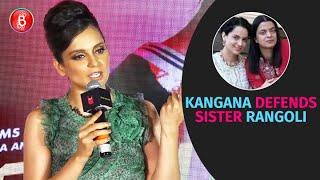 Kangana Ranaut DEFENDS Sister Rangoli Chandel