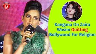 Kangana Ranauts Strong Reaction On Zaira Wasim QUITTING Bollywood for Religion