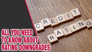 All you need to know about rating downgrades