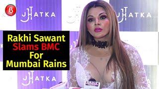 Rakhi Sawant Slams BMC For Mumbai Rains
