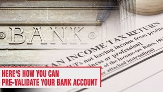 Claiming tax refund in your ITR? Here's how you can pre-validate your bank account