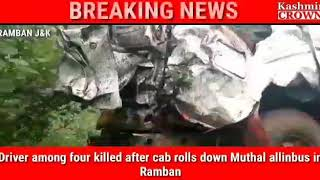 Driver among four killed after cab rolls down Muthal allinbus in Ramban