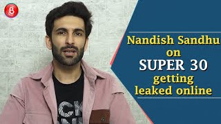 Super 30 LEAKED Nandish Sandhu Opens Up About Hrithik Roshan's Film Being Hit By Piracy