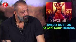 Sanjay Dutt Gives His Piece Of Mind On The O Saki Saki' remake
