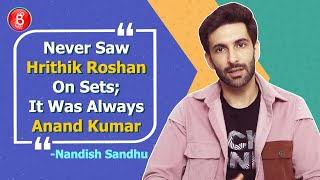 Never Saw Hrithik Roshan On Super 30 Sets It Was Always Anand Kumar: Nandish Sandhu