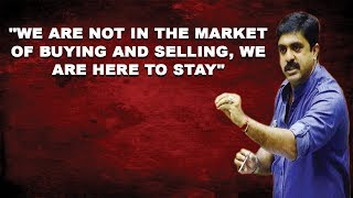 """""""We Are Not In The Market Of Buying And Selling, We Are Here To Stay"""""""