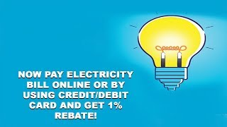 Now Pay Electricity Bill Online Or By Using Credit/Debit Card And Get 1% Rebate!