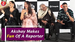 Akshay Kumar Makes Fun Of A Reporter For Asking A Funny Question