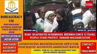 ROAD  DILAPIDATED IN BAMRADA  BEERWAH SINCE 15 YEARS, PEOPLE STAGE PROTEST  DEMAND MACDAMIZATION