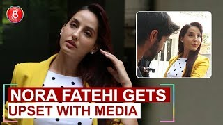 O Saki Saki actress Nora Fatehi gets UPSET with media